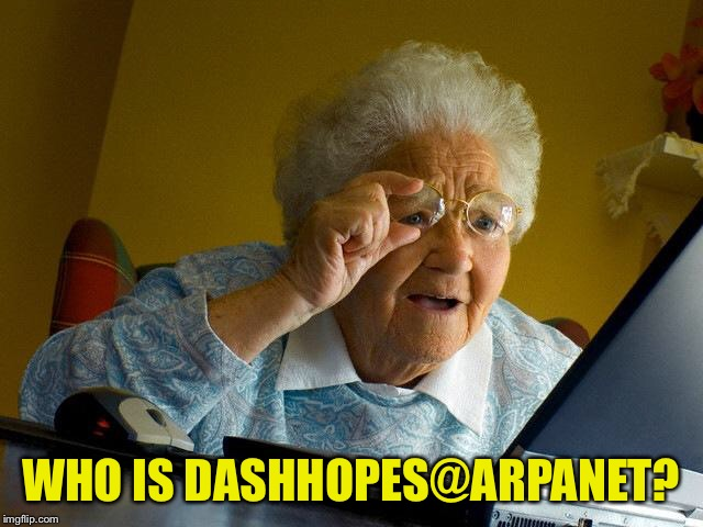 Grandma Finds The Internet Meme | WHO IS DASHHOPES@ARPANET? | image tagged in memes,grandma finds the internet | made w/ Imgflip meme maker