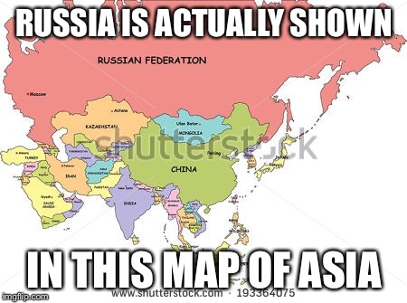 RUSSIA IS ACTUALLY SHOWN IN THIS MAP OF ASIA | made w/ Imgflip meme maker