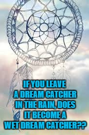 Wet dream catcher