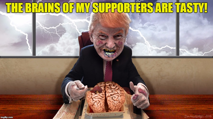 THE BRAINS OF MY SUPPORTERS ARE TASTY! | made w/ Imgflip meme maker