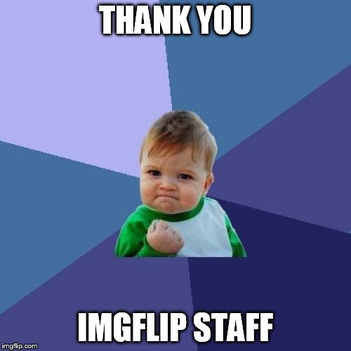 Success Kid Meme | THANK YOU IMGFLIP STAFF | image tagged in memes,success kid | made w/ Imgflip meme maker