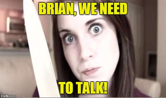 BRIAN, WE NEED TO TALK! | made w/ Imgflip meme maker