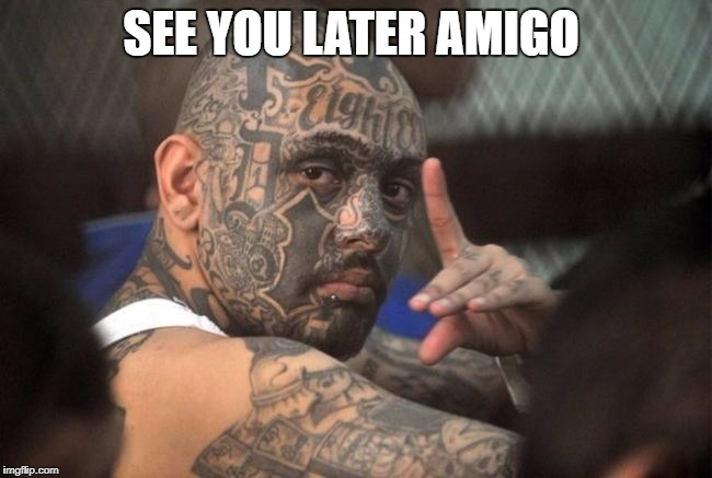 SEE YOU LATER AMIGO | made w/ Imgflip meme maker