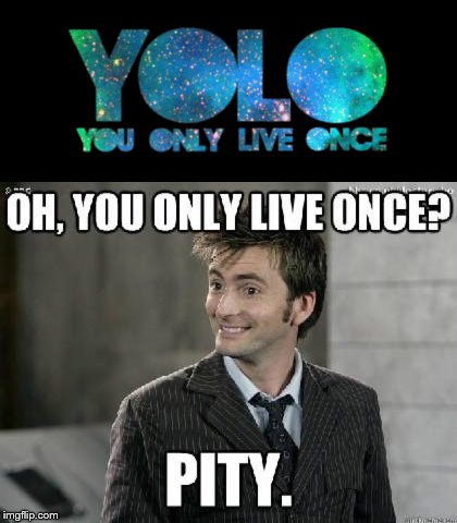 image tagged in doctor who,david tennant,yolo | made w/ Imgflip meme maker