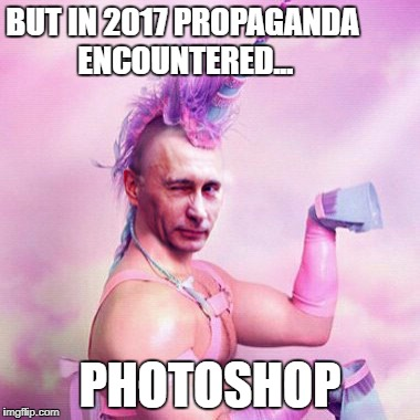Putin unicorn | BUT IN 2017 PROPAGANDA ENCOUNTERED... PHOTOSHOP | image tagged in unicorn putin man,2017 issues,cold war,meme wars,punisher | made w/ Imgflip meme maker