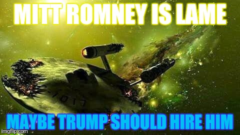 MITT ROMNEY IS LAME MAYBE TRUMP SHOULD HIRE HIM | made w/ Imgflip meme maker