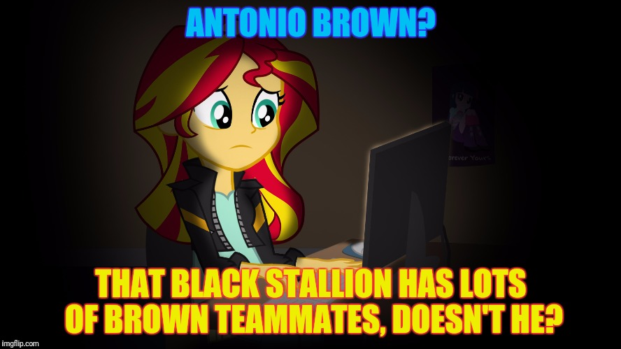 OneDoesNotSimplyFuckWithSunsetsFacebook | ANTONIO BROWN? THAT BLACK STALLION HAS LOTS OF BROWN TEAMMATES, DOESN'T HE? | image tagged in onedoesnotsimplyfuckwithsunsetsfacebook | made w/ Imgflip meme maker