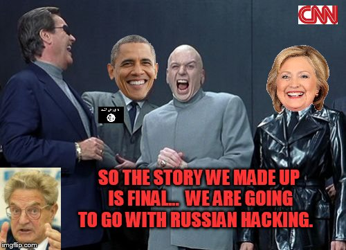 The Russian Origins | SO THE STORY WE MADE UP IS FINAL...  WE ARE GOING TO GO WITH RUSSIAN HACKING. | image tagged in memes,laughing villains | made w/ Imgflip meme maker