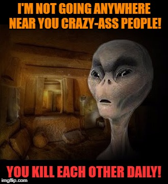 I'M NOT GOING ANYWHERE NEAR YOU CRAZY-ASS PEOPLE! YOU KILL EACH OTHER DAILY! | made w/ Imgflip meme maker