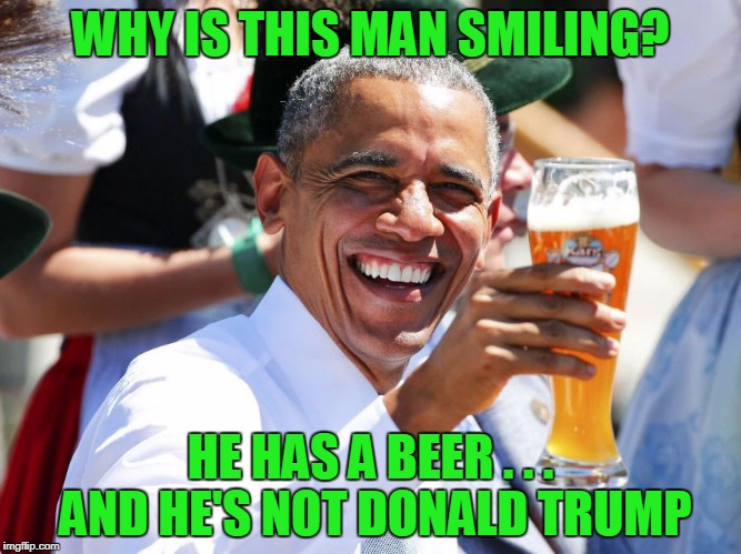 WHY IS THIS MAN SMILING? HE HAS A BEER . . . AND HE'S NOT DONALD TRUMP | made w/ Imgflip meme maker