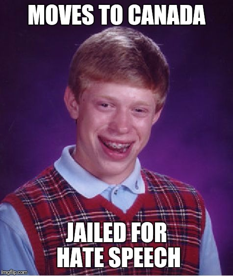 Bad Luck Brian Meme | MOVES TO CANADA JAILED FOR HATE SPEECH | image tagged in memes,bad luck brian | made w/ Imgflip meme maker