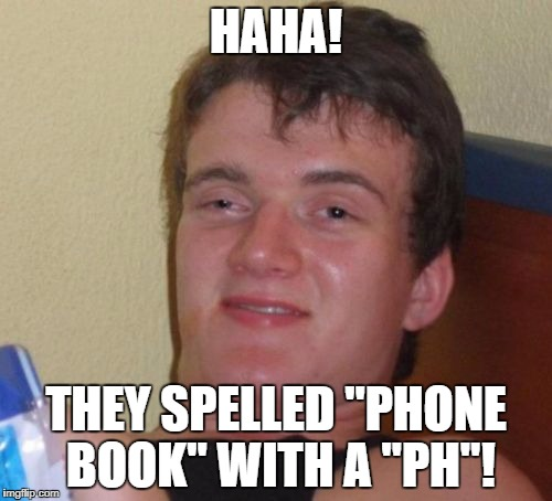 "I actually heard this today. | HAHA! THEY SPELLED ""PHONE BOOK"" WITH A ""PH""! 