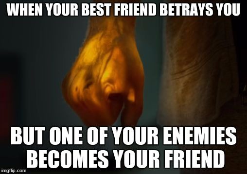 Arthur's Iron Fist |  WHEN YOUR BEST FRIEND BETRAYS YOU; BUT ONE OF YOUR ENEMIES BECOMES YOUR FRIEND | image tagged in iron fist,marvel,meachum,danny rand,davos | made w/ Imgflip meme maker