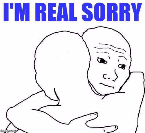awww hug | I'M REAL SORRY | image tagged in awww hug | made w/ Imgflip meme maker