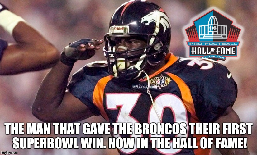 THE MAN THAT GAVE THE BRONCOS THEIR FIRST SUPERBOWL WIN. NOW IN THE HALL OF FAME! | image tagged in denver broncos | made w/ Imgflip meme maker