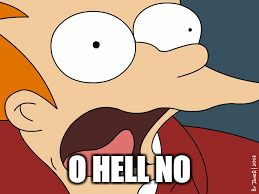 fry screaming  | O HELL NO | image tagged in fry screaming | made w/ Imgflip meme maker
