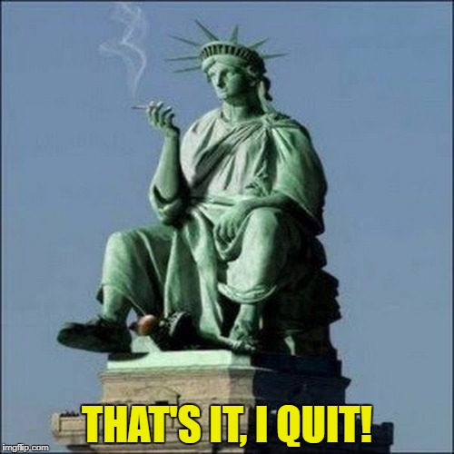She speaks French, just saying! | THAT'S IT, I QUIT! | image tagged in statue of liberty,english,language requirement,trump,immigration | made w/ Imgflip meme maker