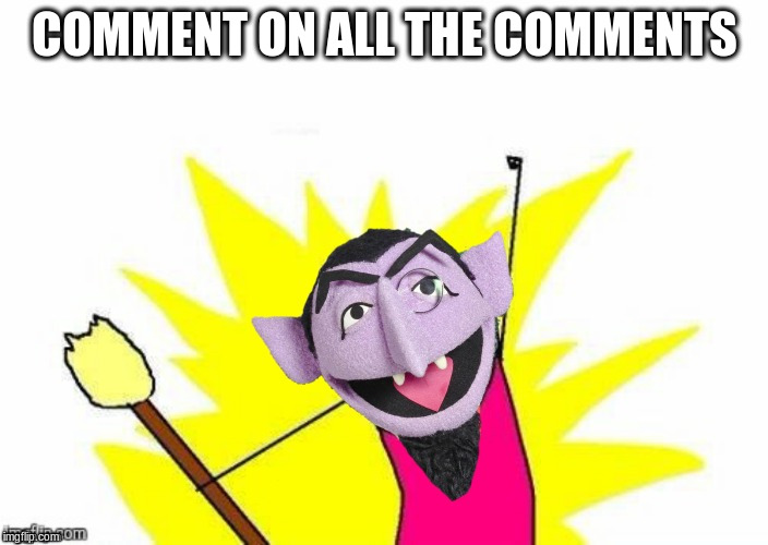COMMENT ON ALL THE COMMENTS | made w/ Imgflip meme maker