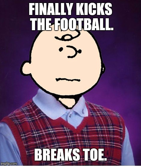Bad Luck Chuck | FINALLY KICKS THE FOOTBALL. BREAKS TOE. | image tagged in funny,bad luck brian,peanuts,sports,memes,humor | made w/ Imgflip meme maker