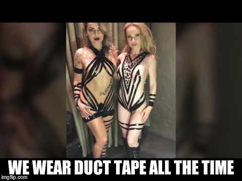 WE WEAR DUCT TAPE ALL THE TIME | made w/ Imgflip meme maker