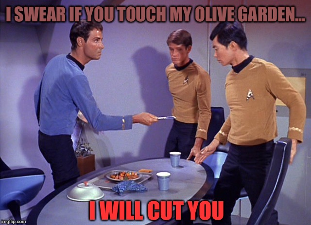 Don't touch my Olive Garden  | I SWEAR IF YOU TOUCH MY OLIVE GARDEN... I WILL CUT YOU | image tagged in cut,knife,olive,garden,star trek,puerto rico | made w/ Imgflip meme maker