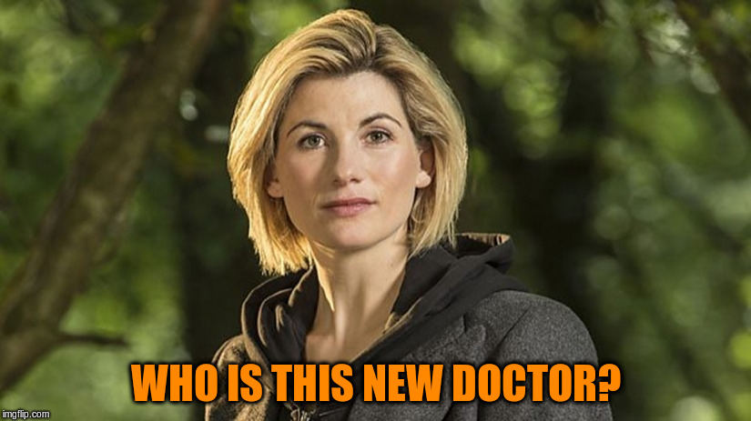 WHO IS THIS NEW DOCTOR? | made w/ Imgflip meme maker