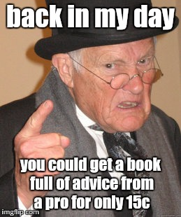 Back In My Day Meme | back in my day you could get a book full of advice from a pro for only 15c | image tagged in memes,back in my day | made w/ Imgflip meme maker
