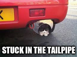 STUCK IN THE TAILPIPE | made w/ Imgflip meme maker