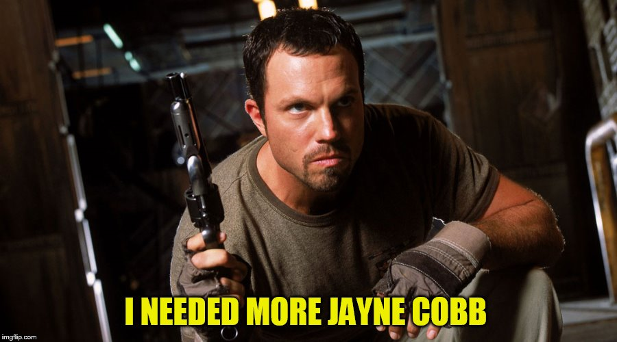 I NEEDED MORE JAYNE COBB | made w/ Imgflip meme maker