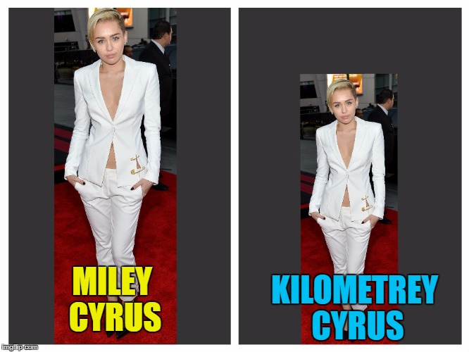 A kilometre is shorter than a mile :) | MILEY CYRUS KILOMETREY CYRUS | image tagged in memes,miley cyrus,miles,kilometres,distance,music | made w/ Imgflip meme maker