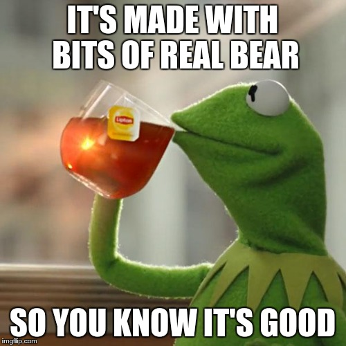 But Thats None Of My Business Meme | IT'S MADE WITH BITS OF REAL BEAR SO YOU KNOW IT'S GOOD | image tagged in memes,but thats none of my business,kermit the frog | made w/ Imgflip meme maker