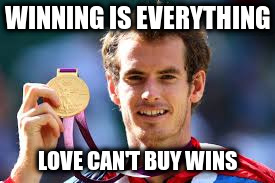 WINNING IS EVERYTHING LOVE CAN'T BUY WINS | made w/ Imgflip meme maker