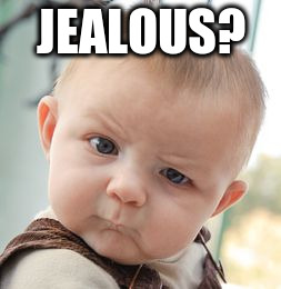 Skeptical Baby Meme | JEALOUS? | image tagged in memes,skeptical baby | made w/ Imgflip meme maker