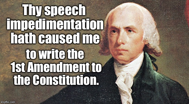 Thy speech impedimentation hath caused me to write the 1st Amendment to the Constitution. | made w/ Imgflip meme maker