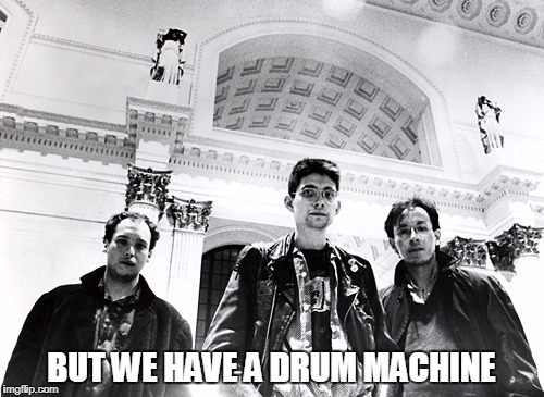 BUT WE HAVE A DRUM MACHINE | made w/ Imgflip meme maker