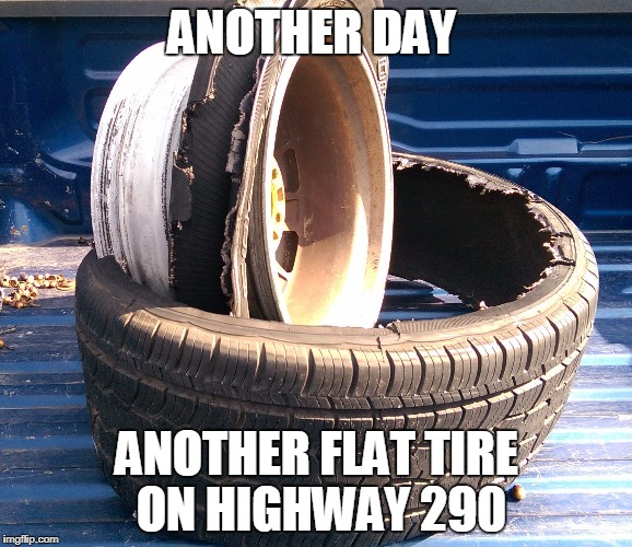 driving in houston--driving in texas | ANOTHER DAY ANOTHER FLAT TIRE ON HIGHWAY 290 | image tagged in road construction,road rage,car crash,traffic,houston,texas | made w/ Imgflip meme maker