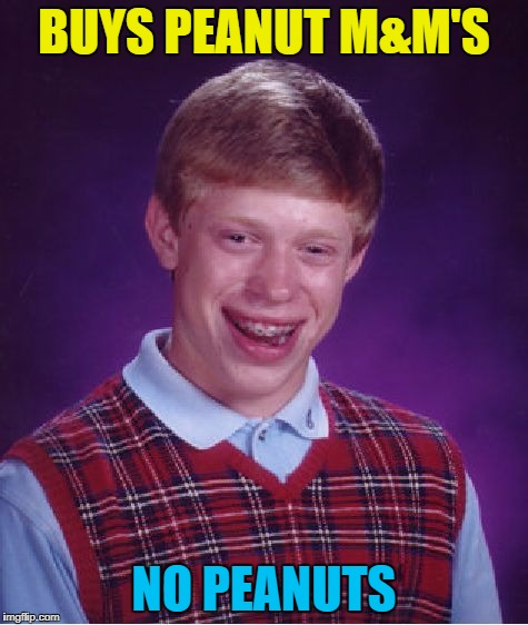 Bad Luck Brian Meme | BUYS PEANUT M&M'S NO PEANUTS | image tagged in memes,bad luck brian | made w/ Imgflip meme maker