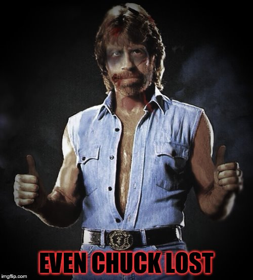 EVEN CHUCK LOST | made w/ Imgflip meme maker