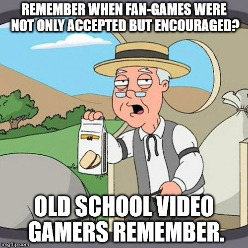 Oh how times change | REMEMBER WHEN FAN-GAMES WERE NOT ONLY ACCEPTED BUT ENCOURAGED? OLD SCHOOL VIDEO GAMERS REMEMBER. | image tagged in memes,pepperidge farm remembers | made w/ Imgflip meme maker