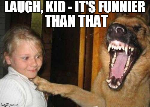 LAUGH, KID - IT'S FUNNIER THAN THAT | made w/ Imgflip meme maker