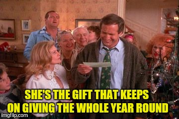 SHE'S THE GIFT THAT KEEPS ON GIVING THE WHOLE YEAR ROUND | made w/ Imgflip meme maker