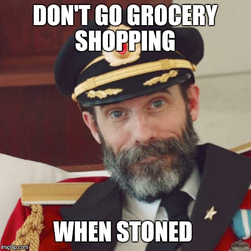 Mostly cheezies and cake frosting  | DON'T GO GROCERY SHOPPING WHEN STONED | image tagged in captain obvious | made w/ Imgflip meme maker