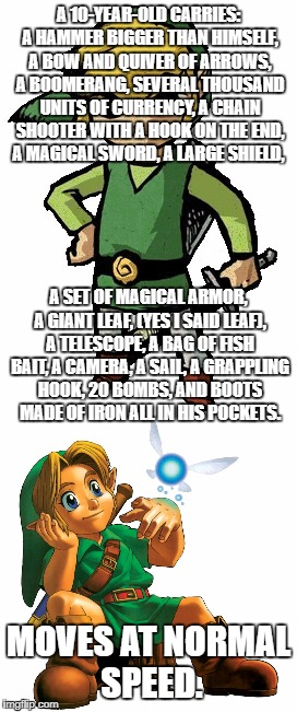 How do you do it Link??? | A 10-YEAR-OLD CARRIES: A HAMMER BIGGER THAN HIMSELF, A BOW AND QUIVER OF ARROWS, A BOOMERANG, SEVERAL THOUSAND UNITS OF CURRENCY, A CHAIN SH | image tagged in legend of zelda,link,memes,funny | made w/ Imgflip meme maker
