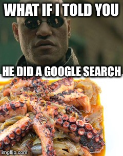 WHAT IF I TOLD YOU HE DID A GOOGLE SEARCH | made w/ Imgflip meme maker
