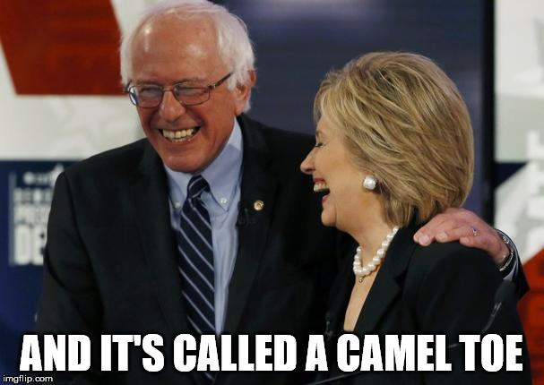 camel toe | AND IT'S CALLED A CAMEL TOE | image tagged in hillary clinton,camel toe,what if i told you | made w/ Imgflip meme maker