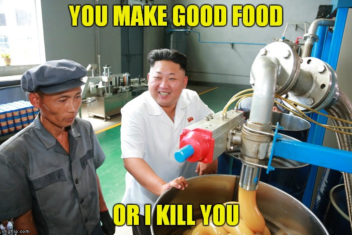 YOU MAKE GOOD FOOD OR I KILL YOU | made w/ Imgflip meme maker