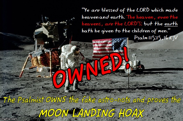 Psalmist OWNS Fake Astro-nots! | image tagged in fake moon landing,memes,moon landing hoax,flat earth,nasa hoax,psalm 115 | made w/ Imgflip meme maker