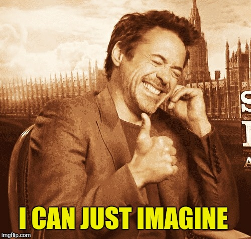 laughing | I CAN JUST IMAGINE | image tagged in laughing | made w/ Imgflip meme maker