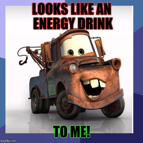LOOKS LIKE AN ENERGY DRINK TO ME! | made w/ Imgflip meme maker