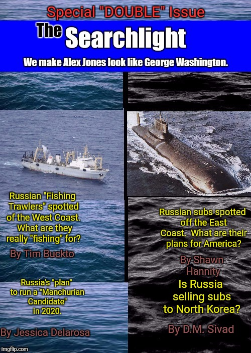 "Searchlight Double Issue | Russian ""Fishing Trawlers"" spotted of the West Coast.  What are they really ""fishing"" for? By Tim Buckto Russian subs spotted off the East C 
